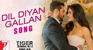 Get Dil Diyan Gallan Song of Movie Tiger Zinda Hai