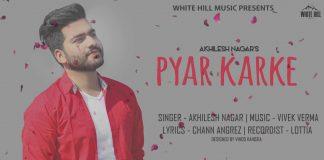 PYAR KARKE LYRICS – Akhilesh Nagar | Chann Angrez