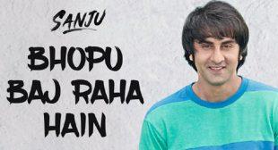 Get Bhopu Baj Raha Hain Song of Movie Sanju