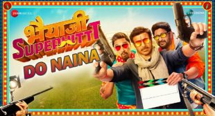 Do Naina Song – Bhaiaji Superhit