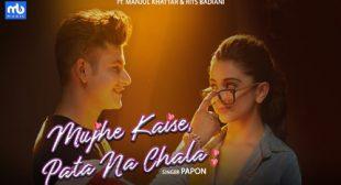 Papon Song Mujhe Kaise Pata Na Chala