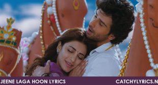 Jeene Laga Hoon Lyrics – Ramaiya Vastavaiya – Atif Aslam – Catchy Lyrics