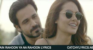 Main Rahoon Ya Na Rahoon Lyrics – Emraan Hashmi | Amaal & Armaan – Catchy Lyrics