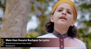 Mein Hun Husaini Bachpan Se Lyrics : Naat-e-Paak – Bulbul-e-Bagh-e-Madina