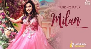 MILAN LYRICS – TANISHQ KAUR New Song 2019