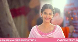 Raanjhanaa Title Song Lyrics – AR Rahman – Catchy Lyrics