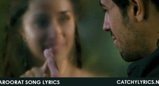 Zaroorat Song Lyrics – Mustafa Zahid, Mithoon – Ek Villain – Catchy Lyrics