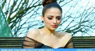 Main Aur Tum (Dard Dilo Ke) Lyrics | Zack Knight – Catchy Lyrics