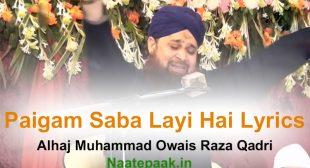 Paigam Saba Layi Hai Lyrics : Naat-e-Paak – Bulbul-e-Bagh-e-Madina