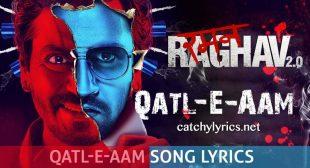 Qatl-E-Aam Song Lyrics – Raman Raghav 2.0 – Catchy Lyrics