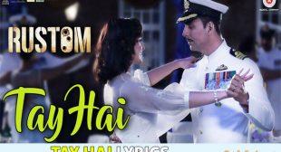 Tay Hai Song Lyrics – Rustom | Ankit Tiwari
