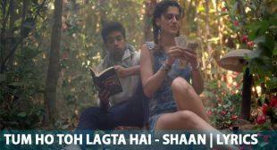 Tum Ho Toh Lagta Hai Song Lyrics – Shaan