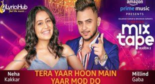 Tera Yaar Hoon Main Yaar Mod Do Lyrics – MixTape | Neha Kakkar