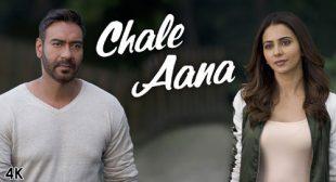 Chale Aana Lyrics – De De Pyaar De