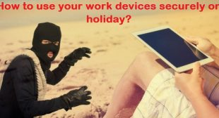 How to Use Your Work Devices Securely On Holiday?