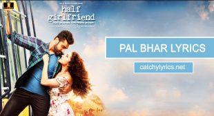 Pal Bhar Lyrics (Chahunga Reprise) – Half Girlfriend – Arijit Singh – Catchy Lyrics