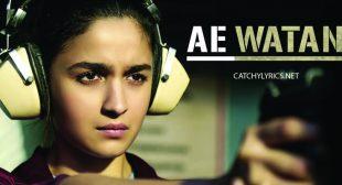AE WATAN LYRICS – Raazi (2018) – Arijit Singh – Catchy Lyrics