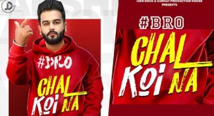 Bro Chal Koi Na Song Lyrics