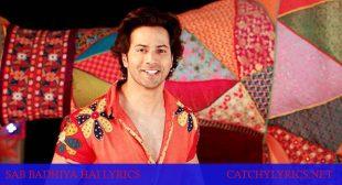 SAB BADHIYA HAI LYRICS – Sui Dhaaga – Varun Dhawan – Catchy Lyrics