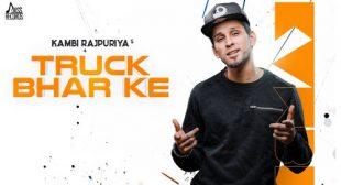 Truck Bhar Ke Lyrics – Kambi Rajpuria