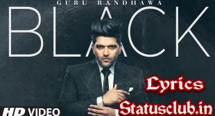 Status ClubGURU RANDHAWA BLACK  SONG LYRICS – Latest Guru Randhawa Song Lyrics
