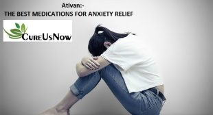 Lorazepam:- A Medication Proven to Relieve Anxiety