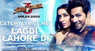 Lagdi Lahore Di Lyrics – Street Dancer 3D | Guru Randhawa, & Tulsi Kumar – Catchy Lyrics