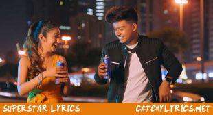Superstar Lyrics – Riyaz Aly, Anushka Sen | Neha Kakkar – Catchy Lyrics