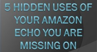 5 Hidden Uses of Your Amazon Echo You are Missing On