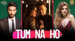 Arjun Kanungo, Prakriti Kakar & M Ajay Vaas's 'Tum Na Ho' Lyrics