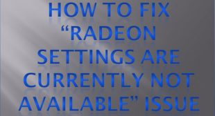 """How to Fix """"Radeon Settings Are Currently Not Available"""" Issue"""