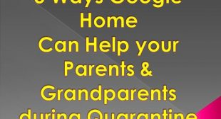 5 Ways Google Home Can Help your Parents & Grandparents during Quarantine