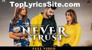 Never Trust Lyrics – Gurneet Dosanjh – TopLyricsSite.com