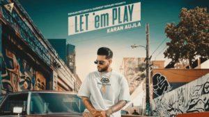 Let Em Play Song Lyrics From Karan Aujla
