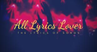 All Lyrics Lover – The Lyrics Of Song