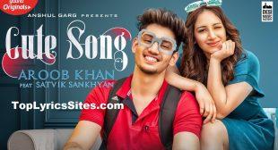 Cute Song Lyrics – Aroob Khan – TopLyricsSite.com