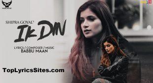 Ik Din Lyrics – Shipra Goyal ,Babbu Maan – TopLyricsSite.com