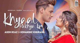 Khayal Rakheya Kar Lyrics – Asim Riaz   Himanshi Khurana