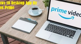 Windows 10 Desktop App Launched by Amazon Prime Video
