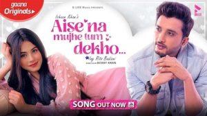 Aise Na Mujhe Tum Dekho Lyrics – Ishaan Khan