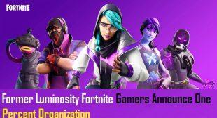 Former Luminosity Fortnite Gamers Announce One Percent Organization – Yeellp