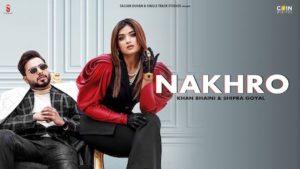 Nakhro Lyrics – Khan Bhaini x Shipra Goyal